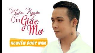 Nhiều Người Ôm Giấc Mơ | Nguyễn Quốc Nam