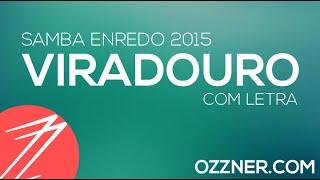 SAMBA ENREDO VIRADOURO 2015 OFICIAL COM LETRA