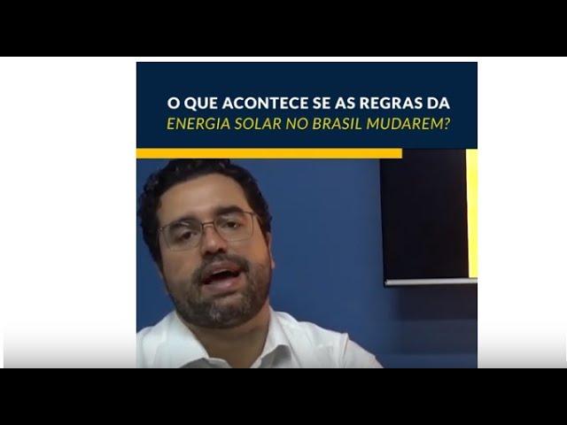 O QUE ACONTECE SE AS REGRAS DA ENERGIA SOLAR NO BRASIL MUDAREM?