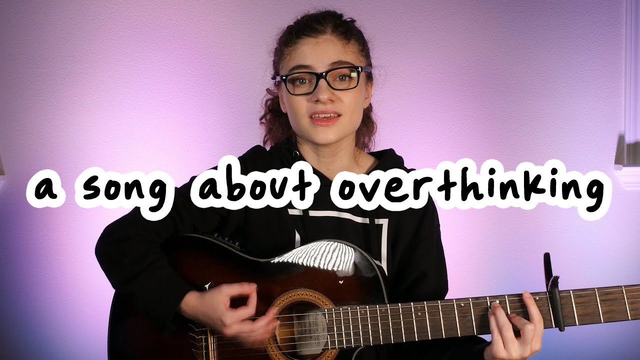 i wrote a song for my fellow overthinkers