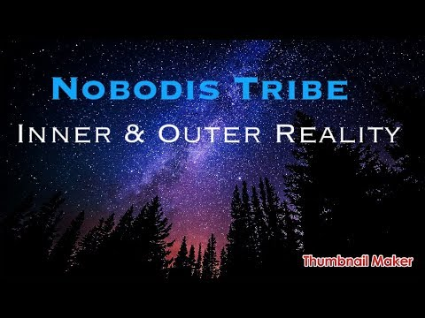 Inner and outer reality, expanding consciousness - Nobodis Tribe