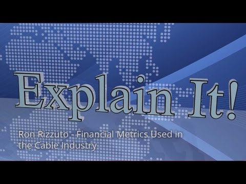 Explain It: Ron Rizzuto - Financial Metrics Used in the Cable Industry