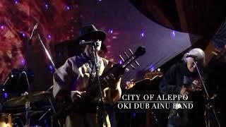 City of Aleppo~Flower and Bone/OKI DUB AINU BAND@MOVEMENTS ONENESS GATHERING 2021