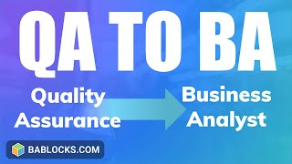 Transition From QA to Business Analysis (Why Good Software Testers Make Good Business Analysts)