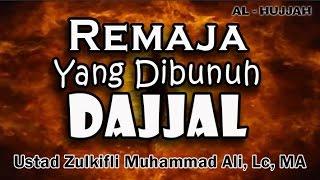 Remaja Yang Di bunuh Dajjal   Ust. Zulkifli Muhammad Ali, Lc