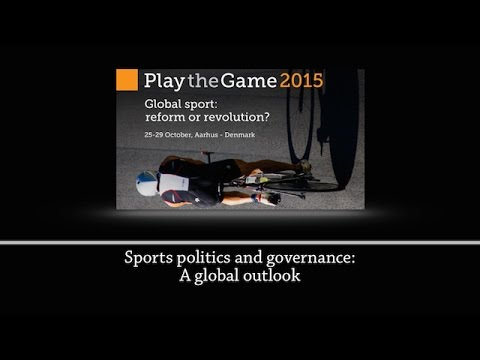 Play the Game 2015 - Sports politics and governance: A global outlook