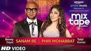 Sanam Re/Phir Mohabbat | Tulsi Kumar | Benny Dayal T SERIES MIXTAPE SEASON 2 | Ep 5 Bhushan K