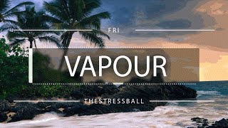 Fri & TheStressBall - Vapour