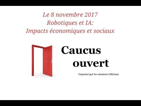 Caucus ouvert sur la robotique et IA: Impacts -- le 8 novembre 2017 (Source française)