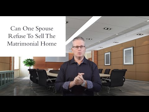 Can One Spouse Refuse To Sell The Matrimonial Home If Getting Divorced?