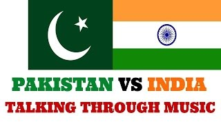 India VS Pakistan - Talking through music.