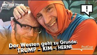Wir und Heute – Der Westen geht zu Grunde: Trump – Kim – Herne