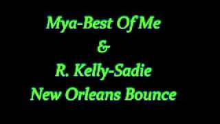 Mya-Best Of Me & R. Kelly-Sadie(New Orleans Bounce)