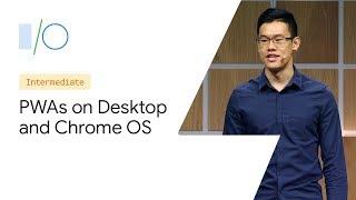 Going Big: PWAs Come to Desktop and Chrome OS (Google I/O '19)