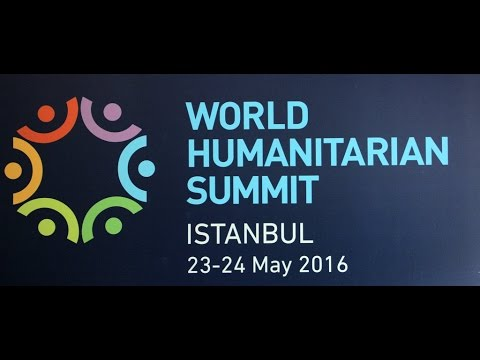 World Humanitarian Summit - 23 –24 May 2016, in Istanbul, Turkey.