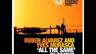Ruben Alvarez & Yves Murasca - All The Same (featuring Gran Purismo)