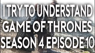I Try To Understand Game of Thrones Season 4 Episode 10