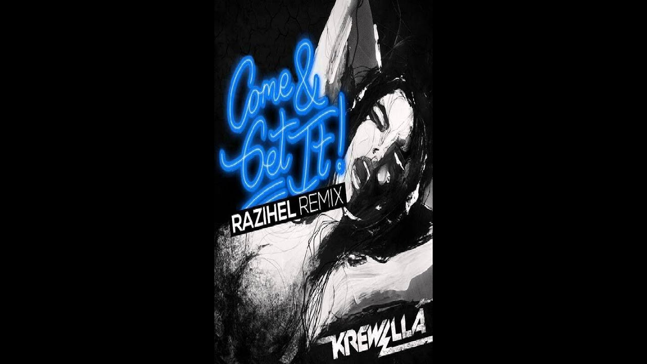 Krewella Come And Get It Razihel Remix Come And Get It...