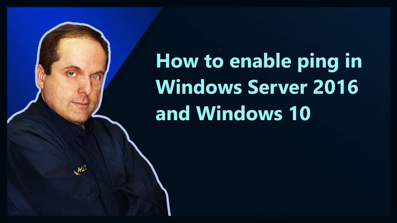 How to enable ping in Windows Server 2016 and Windows 10
