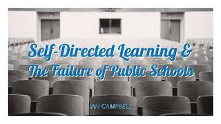 Ian Campbell: Self-Directed Learning & The Failure Of Public Schools