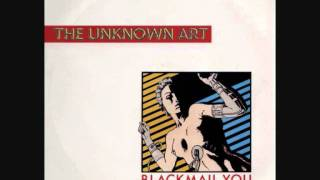 The Unknown Art - Blackmail You. 1986