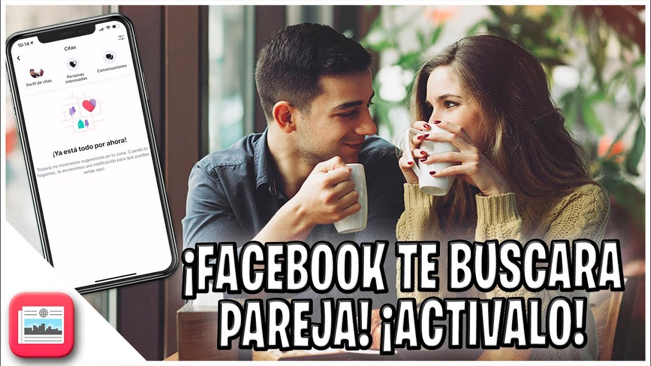 Como Activar Facebook Dating Facebook Te Buscara Pareja Citas De Facebook