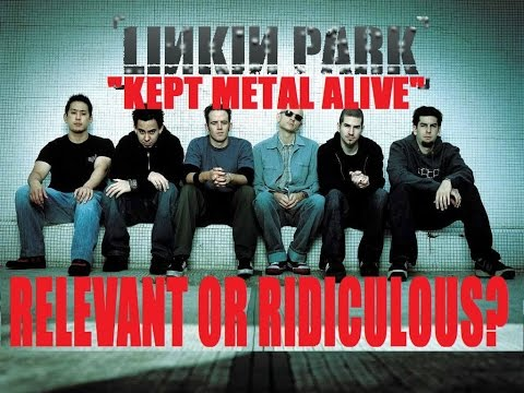 "LINKIN PARK ""Kept Heavy Metal Alive"" -  RELEVANT OR RIDICULOUS"