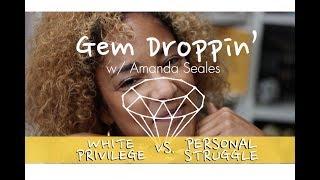 Gem Droppin: White Privilege vs Personal Struggle 2017 Video