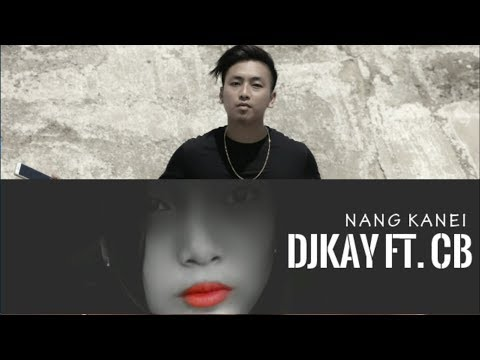 DJKAY-NANG KANEI Ft. CB ||LATEST THADOU KUKI SONG