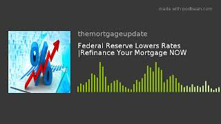 Federal Reserve Lowers Rates |Refinance Your Mortgage NOW