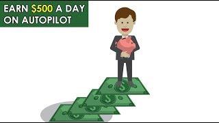 Earn $500 A Day On AutoPilot (Make Money Online) (2020)