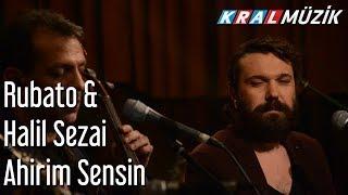 Ahirim Sensin - Rubato & Halil Sezai