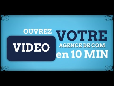 Ouvrez Votre Agence De Communication Video En 10 Minutes