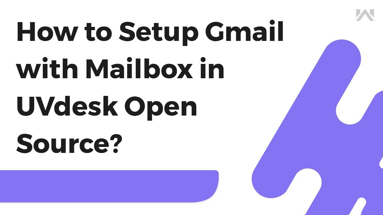 How to Setup Mailbox : UVdesk Open Source Help desk