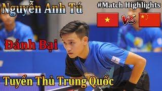 Match Highlights   Nguyễn Anh Tú Đánh Bại Tuyển Thủ Trung Quốc