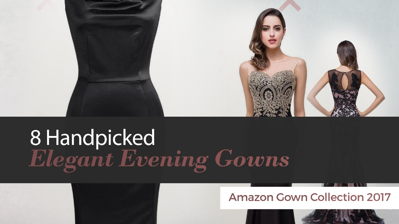 8 Handpicked Elegant Evening Gowns Amazon Gown Collection 2017 - YouTube