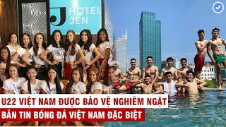 VN Sports (Đặc biệt) | Đột nhập khách sạn an ninh khủng bảo vệ U22 VN chinh phục HCV SEA Games 30