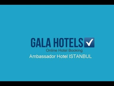Ambassador Hotel Istanbul - GalaHotels