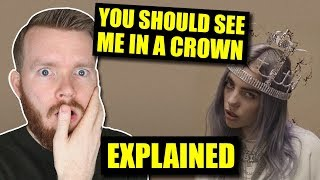 """""""you should see me in a crown"""" Billie Eilish Meaning 