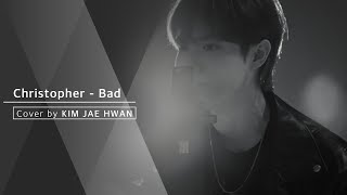 Christopher - Bad (cover by 김재환 KIMJAEHWAN)