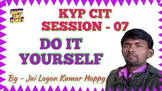 KYP CIT SESSION - 07 Do it yourself    By - Jai Lagan Kumar Happy