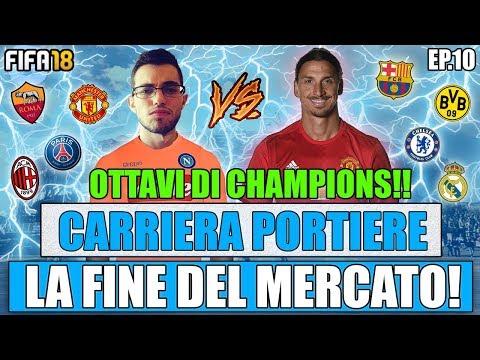 FINE DEL MERCATO!! + OTTAVI DI CHAMPIONS LEAGUE CONTRO IBRAHIMOVIC!! FIFA 18 CARRIERA PORTIERE #10