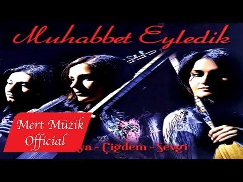 Deryan & Çiğdem & Sevgi - Muhabbet Eyledik (Full Albüm)