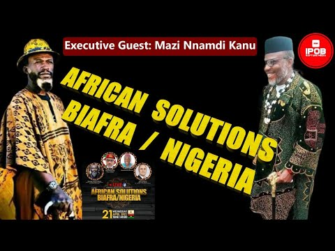 Africa Solution BIAFRA/NIGERIA With Mazi Nnamdi Kanu As An Executive Guest