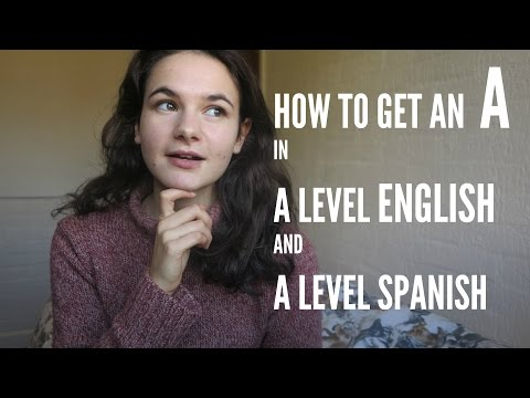How To Get An A In A Level ENGLISH And SPANISH
