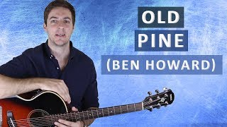 How to Play Old Pine by Ben Howard (Fingerstyle Guitar Lesson)