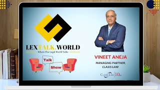 LexTalk World Talk Show with Vineet Aneja, Managing Partner at Clasis Law
