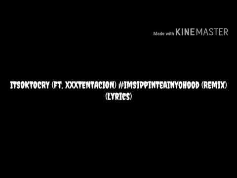 """XXXTentacion & ItsOkToCry """"#ImSippinTeaInYoHood"""" Lyrics"""