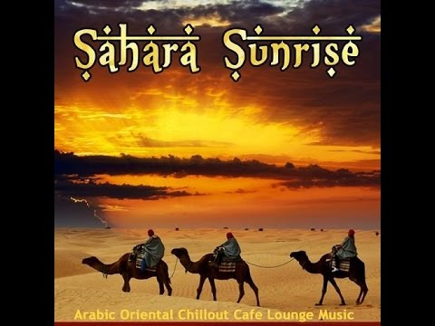 SAHARA SUNRISE - Arabic Oriental Chillout Cafe Lounge Music ▶ Chill2Chill