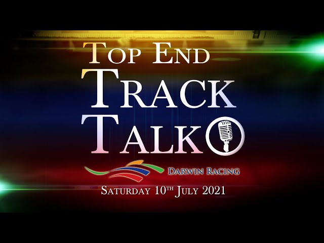 Top End Track Talk EP110 10 07 21
